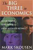 The Big Three in Economics: Adam Smith, Karl Marx, and John Maynard Keynes