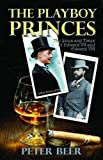 The Playboy Princes: The Apprentice Years of Edward VII and VIII