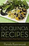 50 Quinoa Recipes - The Delicious Quinoa Recipe Vegetarian Cookbook (Vegetarian Cookbook and Vegetarian Recipes Collection 19) (English Edition)
