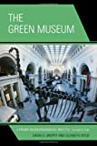 img - for The Green Museum: A Primer on Environmental Practice book / textbook / text book