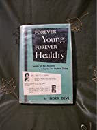 Forever Young, Forever Healthy by Indra Devi