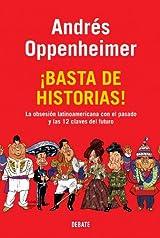 Basta de historias!: La obsesión latinoamericana con el pasado y las 12 claves del futuro de Andres Oppenheimer, Edición en Español
