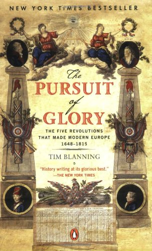 The Pursuit of Glory: The Five Revolutions That Made Modern Europe: 1648-1815 (Penguin History of Europe (Viking))
