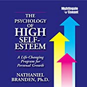 The Psychology of High Self-Esteem: A Life-Changing Program for Personal Growth | [Nathaniel Branden]