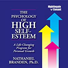 The Psychology of High Self-Esteem: A Life-Changing Program for Personal Growth  by Nathaniel Branden Narrated by Nathaniel Branden