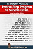 img - for The Recovering Politician's Twelve Step Program to Survive Crisis book / textbook / text book