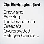 Snow and Freezing Temperatures in Greece's Overcrowded Refugee Camps Create New Type of Migrant Crisis | Annabell Van den Berghe