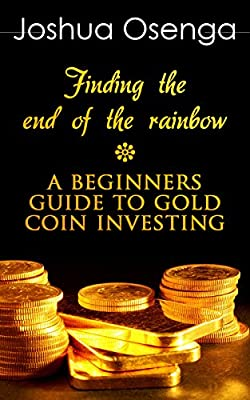 Gold Coin Investment For Beginners - How To Buy Gold Coin And Bullion Safely Without Being Scammed ( Gold Coin Investing 101 & gold Investors Guide 2014): ... Investment For Beginners (English Edition) par Joshua Osenga