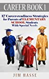 CAREER BOOK 1: 17 Career-readiness Strategies for Parents of Elementary School Students with Special Needs