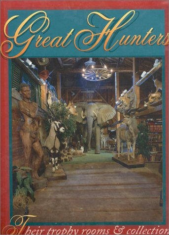 Great Hunters: Their Trophy Rooms and Collections: 002