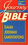 Journey Through the Bible Isaiah, Jeremiah, Lamentations (Journey Through the Bible, Volume 7 Isaiah - Lamentations)