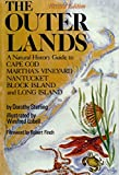 The Outer Lands: A Natural History Guide to Cape Cod, Marthas Vineyard, Nantucket, Block Island, and Long Island