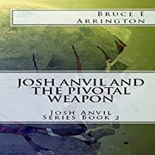 Josh Anvil and the Pivotal Weapon: Josh Anvil Series, Book 2 (       UNABRIDGED) by Bruce E Arrington Narrated by Bruce E. Arrington