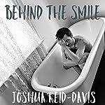 Behind the Smile   Joshua Reid-Davis