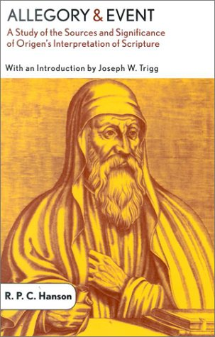 Allegory and Event : A Study of the Sources and Significance of Origens Interpretation of Scripture, R. P. HANSON C., JOSEPH W. TRIGG