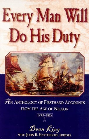 Every Man Will Do His Duty: An Anthology of Firsthand Accounts from the Age of Nelson, 1793-1815