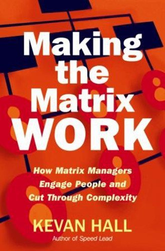 by-kevan-hall-making-the-matrix-work-how-matrix-managers-engage-people-and-cut-through-complexity-ho