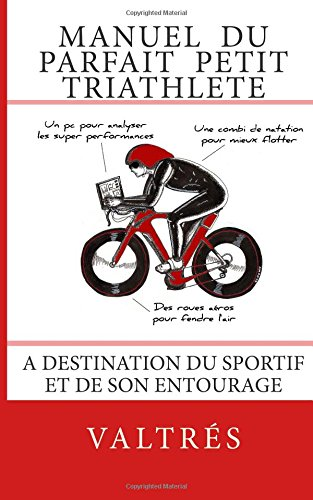 Manuel du parfait petit triathlète : A destination du sportif et de son entourage