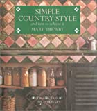 img - for Simple Country Style and How to Achieve it by Mary Trewby (1995-06-01) book / textbook / text book
