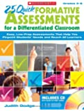 25 Quick Formative Assessments for a Differentiated Classroom: Easy, Low-Prep Assessments That Help You Pinpoint Students' Needs and Reach All Learners: Grades 3-8