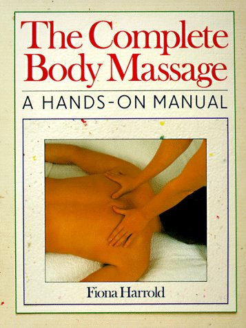 The Complete Body Massage: A Hands-On Manual, Fiona Harrold
