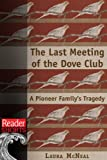 img - for The Last Meeting of the Dove Club: A Pioneer Family's Tragedy (Reader Shorts) book / textbook / text book