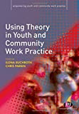 Using Theory in Youth and Community Work Practice (Empowering Youth and Community Work PracticeýLM Series)