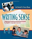 Writing Sense: Integrated Reading and Writing Lessons for English Language Learners (1571104429) by Juli Kendall