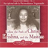 Follow the Path of Christ, Krishna and the Masters