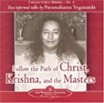 Follow the Path of Christ, Krishna, a...