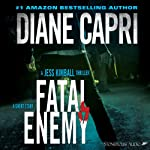 Fatal Enemy: Jess Kimball Thriller (       UNABRIDGED) by Diane Capri Narrated by Anne Hancock