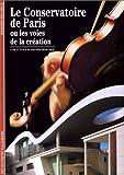 echange, troc Laetitia Chassain-Dolliou - Le Conservatoire de Paris ou Les Voies de la création