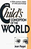 The Child's Conception of the World: A 20th-Century Classic of Child Psychology (082260213X) by Jean Piaget