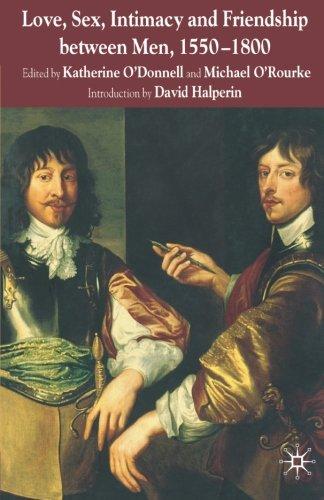 Love, Sex, Intimacy and Friendship Between Men, 1550-1800
