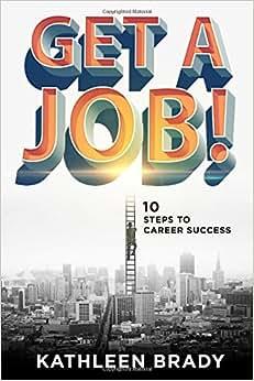 Get A Job!: 10 Steps To Career Success