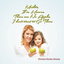 Mother, If in Heaven There Are No Apples, I Don't Want to Go There Audiobook by Christel Bresko Narrated by Christa Lewis