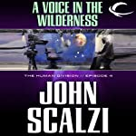 A Voice in the Wilderness: The Human Division, Episode 4 (       UNABRIDGED) by John Scalzi Narrated by William Dufris