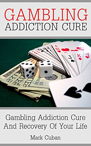 Mark Cuban - Gambling Addiction Cure: Gambling Addiction Cure and Recovery of Your Life (Addiction Recovery, Addictions)