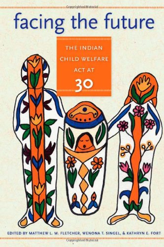 Facing the Future The Indian Child Welfare Act at 30 American Indian Studies087020310X