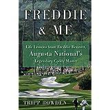 Freddie & Me: Life Lessons from Freddie Bennett, Augusta National's Legendary Caddie Master ~ Tripp Bowden