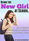 Being the New Girl at School: How to Become Comfortable & Confident, and Make New Friends Easily