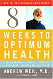 Eight Weeks to Optimum Health, Revised Edition: A Proven Program for Taking Full Advantage of Your Body's Natural Healing Power (0307264920) by Andrew Weil M.D.