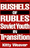 img - for Bushels of Rubles: Soviet Youth in Transition book / textbook / text book