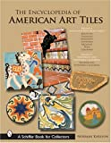 img - for The Encyclopedia of American Art Tiles: Region 4 South And Southwestern States; Region 5 Northwest And Northern California (Schiffer Book for Collectors) book / textbook / text book