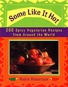 Some Like It Hot: 200 Spicy Vegetarian Recipes from Around the World from Plume