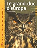 Le grand-duc d'Europe : Description, �volution, r�partition, moeurs, reproduction, observation
