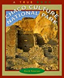 Chaco Culture National Park (True Books: National Parks) (0516209426) by Petersen, David