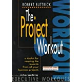 The Project Workout : A Tool Kit for Reaping the Rewards from All Your Business Projects