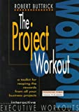 img - for The Project Workout : A Tool Kit for Reaping the Rewards from All Your Business Projects [First Edition] book / textbook / text book
