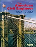 img - for The American Civil Engineer 1852-2002: The History, Traditions, and Development of the American Society of Civil Engineers book / textbook / text book
